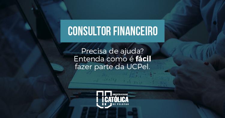 Consultor Financeiro - Entenda como é fácil fazer parte da UCPel